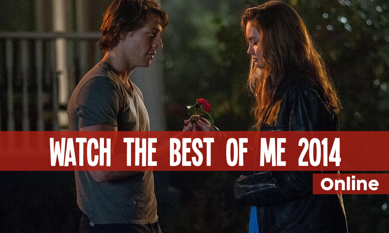 Watch The Best of Me (2014)  Online Free in 4 Easy Steps