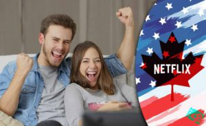 How to Get American Netflix in Canada: Watch All US Titles [2020]