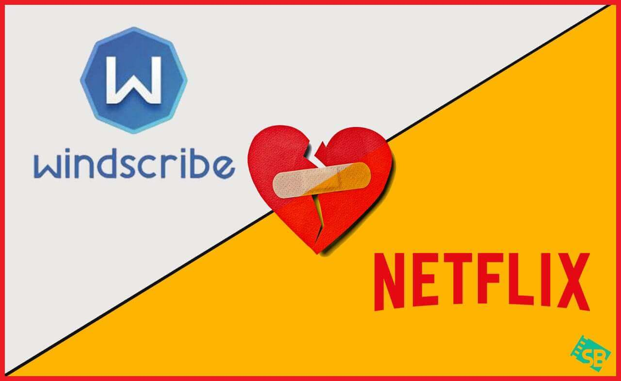 Windscribe Not Working With Netflix? Here's What to Do [2020]