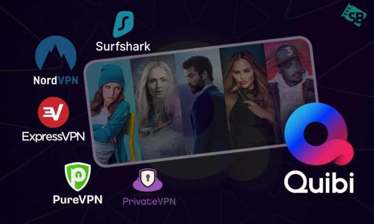 5 Best Quibi VPNs To Watch Outside USA & Canada from Anywhere