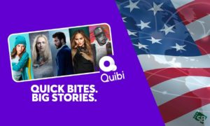 How to Watch Quibi Outside US: Everything You Need to Know!