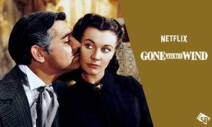 Is Gone with the Wind on Netflix 2020? Watch Online Now!
