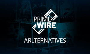 PrimeWire Alternatives – 10 Best Similar Sites to Stream Free