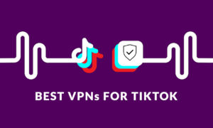 How to Unblock TikTok From Anywhere: Best VPN to Avoid TikTok Ban [2020]