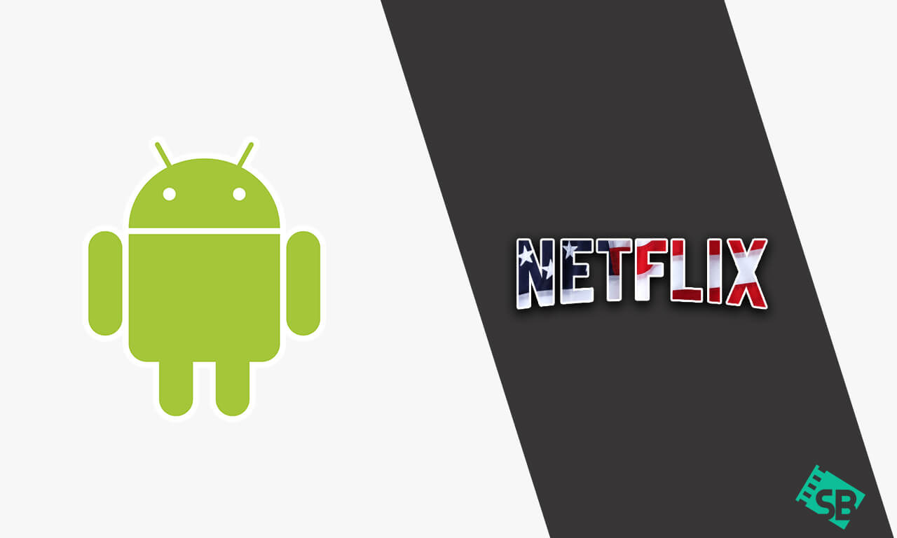 How to Get American Netflix on Android in 2021