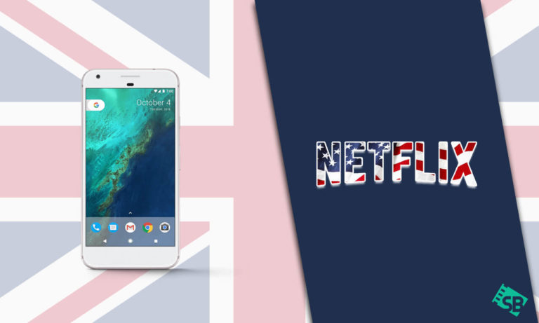 How to Get American Netflix on Android in the UK [Jan. 2021]
