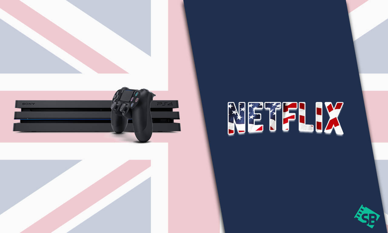 How to get American Netflix on PS4/PS5 in UK [ Jan. 2021]
