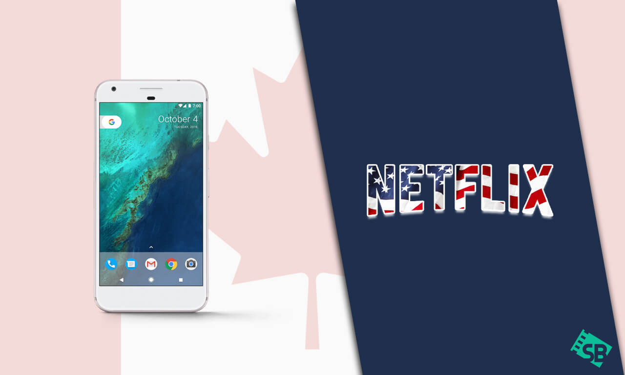 How to Get American Netflix on Android in Canada [2021]