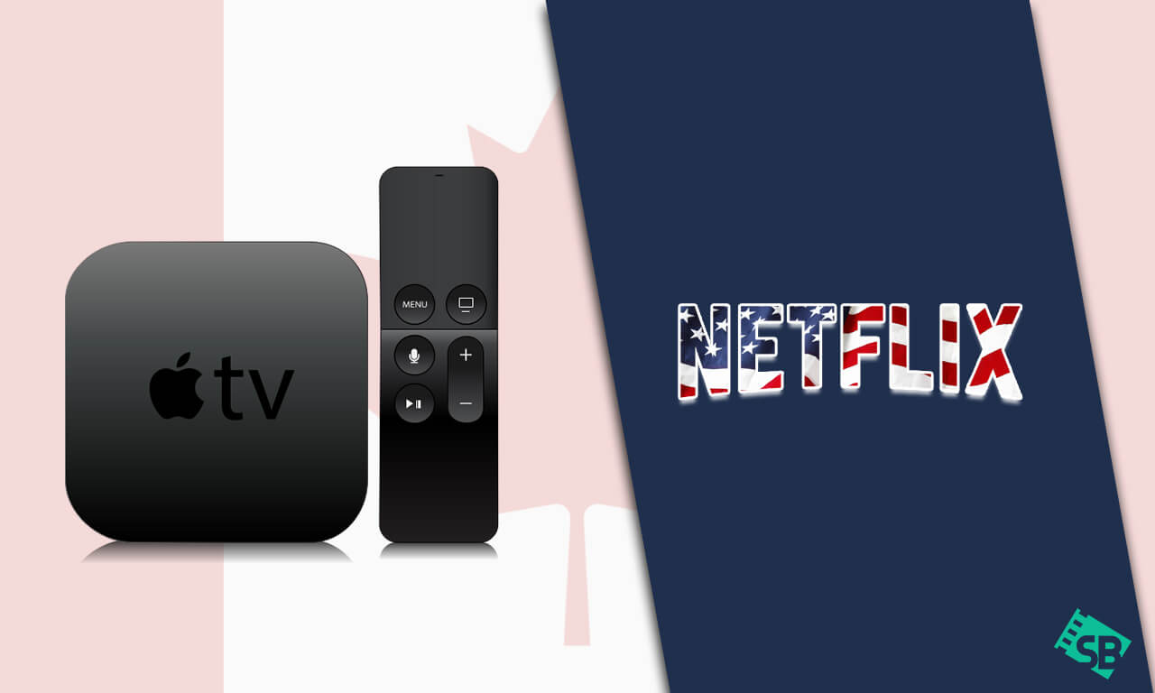 How to Get American Netflix on Apple TV in Canada [2021]
