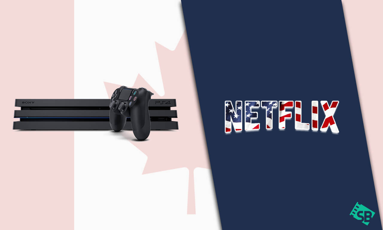 How to Get American Netflix on PS4 & PS5 in Canada (2021)