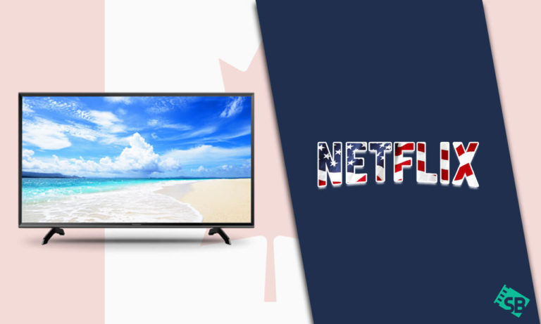 How to Get American Netflix on Smart TV in Canada [2021]