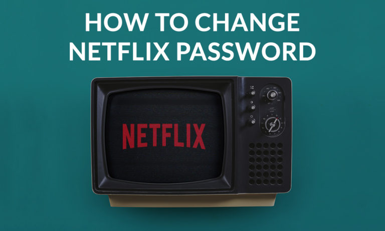 How to Change Netflix Password? [Easy Guide]