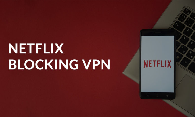 Why Netflix Blocks VPN and How to Fix it? [2021 Updated]