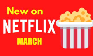 Everything New on Netflix in March 2021