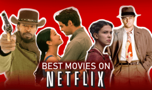 55 Best Movies on Netflix to Watch Right Now (April 2021)
