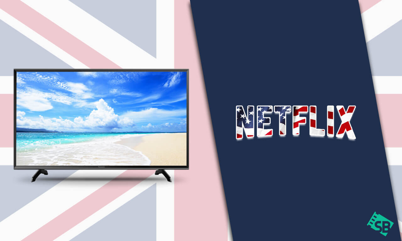 How to Get American Netflix on Smart TV in UK [August 2021]
