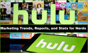 Hulu – Marketing Trends, Reports, and Stats for Nerds!