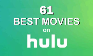 The 61 Best Movies on Hulu to Watch Right Now!