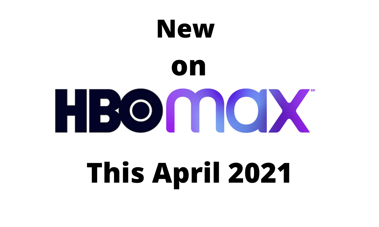 Everything New on HBO Max [April 2021]