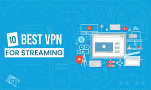 Best VPNs for Streaming in 2021 [August Updated List]