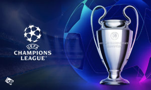 How to Watch UEFA Champions League From Anywhere